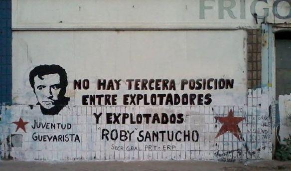 No hay tercera posicion entre explotadores y explotados Roberto Santucho